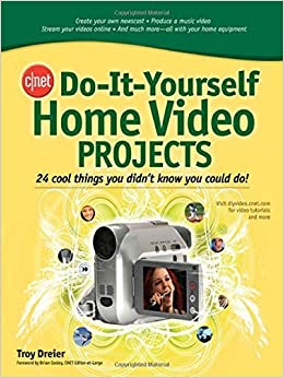 Cnet Do It Yourself Home Video Projects 24 Cool Things You Didn T Know You Could Do By Troy Dreier 2007 08 20 Amazon Com Books