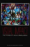 Visual Impact : The Power of Visual Persuasion, Barnes, Susan B., 1572736631