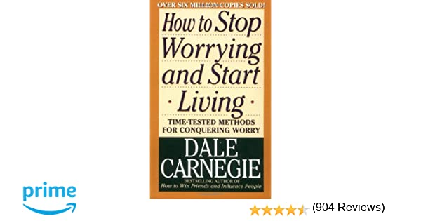 How to Stop Worrying and Start Living: Dale Carnegie ...
