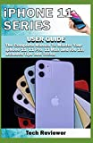 iPhone 11 Series USER GUIDE: The Complete Manual to