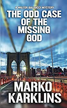 The Odd Case of the Missing God: A Walter Balducci Mystery by [Karklins, Marko]