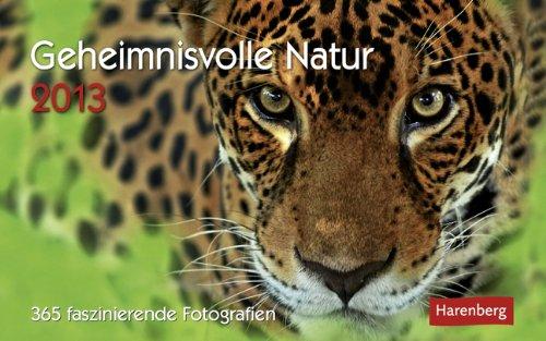 Geheimnisvolle Natur 2013: 365 faszinierende Fotografien