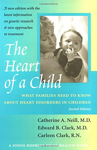 The Heart of a Child: What Families Need to Know about Heart Disorders in Children (Johns Hopkins Press Health Books (Paperback))