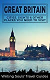 Great Britain: Cities, Sights & Other Places You Need To Visit (Great Britain,London,Birmingham,Glasgow,Liverpool,Bristol,Manchester Book 1)