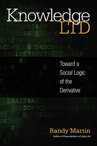 Knowledge LTD: Toward a Social Logic of the Derivative Randy Martin