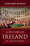 A History of Ireland in 250 Episodes  - Everything You've Ever Wanted to Know About Irish History: Fascinating Snippets of Irish History from the Ice Age to the Peace Process