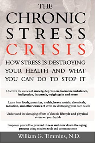The Chronic Stress Crisis How Stress is Destroying Your Health and What You Can Do To Stop It: N.D. William G. Timmins: 9781434390707: Amazon.com: Books