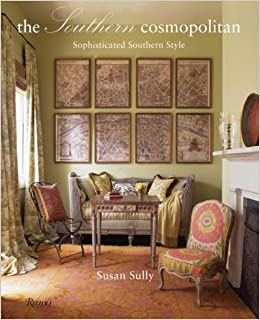 The Southern Cosmopolitan: Sophisticated Southern Style: Susan Sully:  8601423124759: Amazon.com: Books