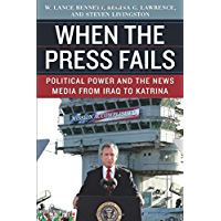 When the Press Fails: Political Power and the News Media from Iraq to Katrina (Studies in Communication, Media, and…