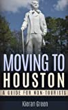 Moving to Houston: A Guide for Non-Tourists (Guides for Non-Tourists) (Volume 5)