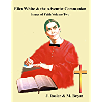 Ellen White and the Adventist Communion (Issues of Faith Book 2)