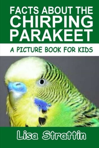 Facts About the Chirping Parakeet (A Picture Book For Kids