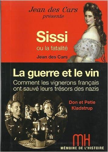 Mmoire De Lhistoire Sissi Ou La Fatalit La Guerre Et Le Vin