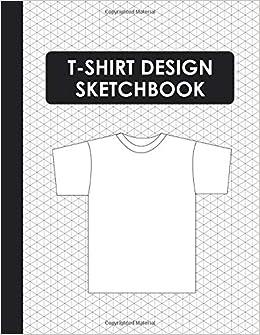 T Shirt Design Sketchbook Blank Templates For Apparel Designer AJW Books 9781723846564 Amazon