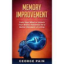 Memory Improvement: Advanced Training Tips to Unlock Your Brain's Potential for a Better Standard of Living
