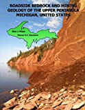 Roadside Bedrock and Mining Geology of the Upper Peninsula Michigan, United States (Roadside Geology of the Midwest) (Volume 2)