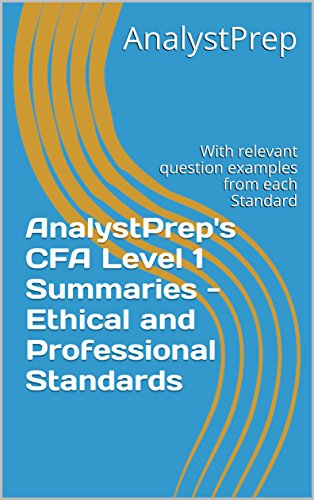 AnalystPrep's CFA Notes – Ethical and Professional Standards – CFA Level 1: With relevant question examples from each Standard