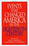 Events That Changed America in the Eighteenth Century, John E. Findling and Frank W. Thackeray, 0313290822