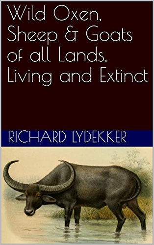 (Wild Oxen, Sheep & Goats of all Lands, Living and Extinct)