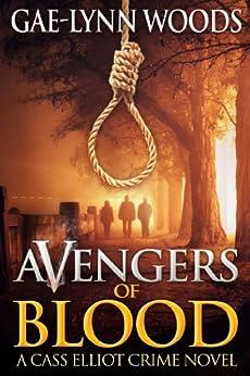 Avengers of Blood (Cass Elliot Crime Series Book 2) by [Woods, Gae-Lynn]