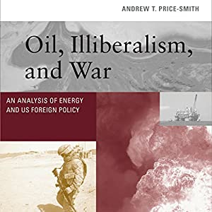 Oil, Illiberalism, and War Audiobook