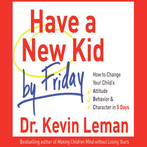Have a New Kid by Friday: How to Change Your Child's Attitude, Behavior & Character in 5 Days Audiobook [Free Download by Trial] thumbnail