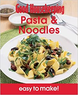 Book Pasta & Noodles: Over 100 Triple-tested Recipes (Easy to Make!) (Good Housekeeping)