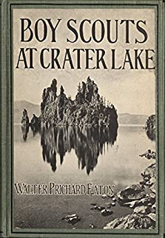Boy Scouts at Crater Lake: A Story of Crater Lake National Park and the High Cascades