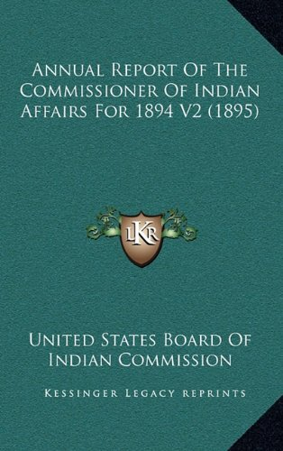 Read Online Annual Report of the Commissioner of Indian Affairs for 1894 V2 (1895) ebook