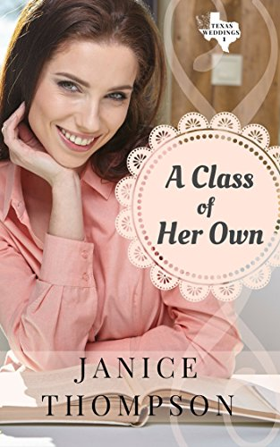 A Class of Her Own: Texas Weddings, Book One by [Thompson, Janice]