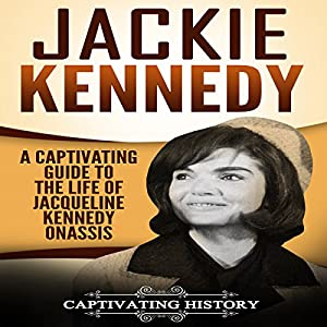Jackie Kennedy: A Captivating Guide to the Life of Jacqueline Kennedy Onassis Audiobook