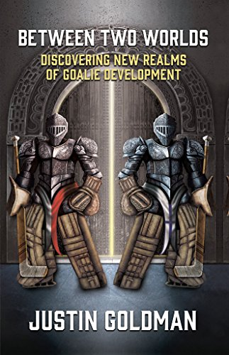 Between Two Worlds: Discovering New Realms of Goalie Development por Justin Goldman