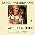 Schläfst du, Mutter? | Jakob Wassermann