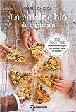 La cuisine bio du quotidien : 100 recettes pour manger en famille sans se ruiner !