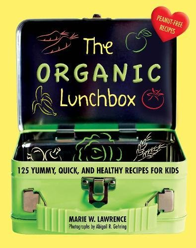 The Organic Lunchbox: 125 Yummy, Quick, and Healthy Recipes for Kids by Marie W. Lawrence