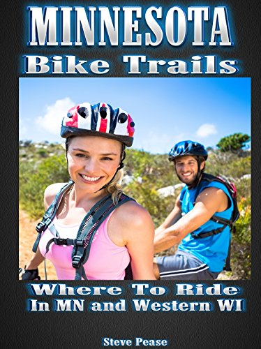 MINNESOTA BIKE TRAILS: Where to ride In MN and Western WiI by [Pease, Steve]