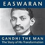 Gandhi the Man: The Story of His Transformation   Eknath Easwaran