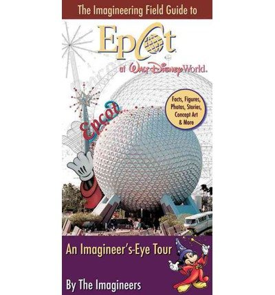 The Imagineering Field Guide to EPCOT at Walt Disney World: An Imagineer's-Eye Tour (Paperback) - - Stores Epcot At