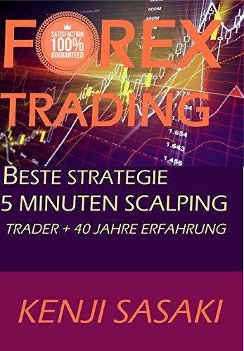 FOREX TRADING BESTE STRATEGIE 5 MINUTEN SCALPING: Trader mit Mehr als 40 Jahren Erfahrung, Intraday-Handelssystem (German Edition)