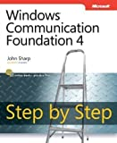 Windows Communication Foundation 4 Step by Step (Step by Step (Microsoft)) 1st (first) Edition by Sharp, John published by MICROSOFT PRESS (2010)