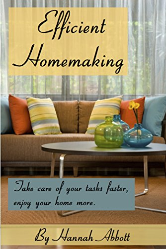 Efficient Homemaking: Take care of your tasks faster, enjoy your home more by [Abbott, Hannah]