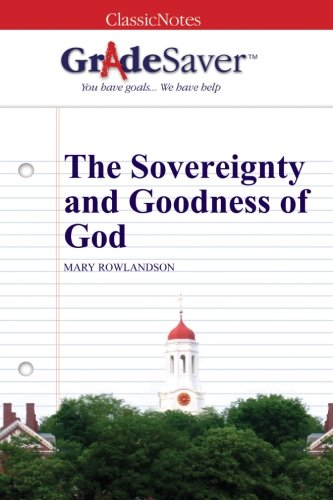the sovereignty and goodness of god essay The sovereignty and goodness of god by mary rowlandson come about at the same time, the authors depiction of the indians is less than kind and while that is true, one can say that her.