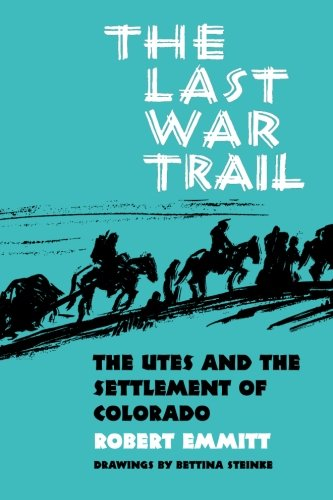 The Last War Trail: The Utes and the Settlement of Colorado (The Civilization of the American Indian Series)