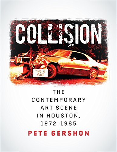 Scene Houston Texas - Collision: The Contemporary Art Scene in Houston, 1972-1985 (Sara and John Lindsey Series in the Arts and Humanities)