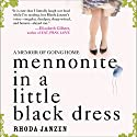 Mennonite in a Little Black Dress: A Memoir of Going Home Audiobook by Rhoda Janzen Narrated by Hillary Huber