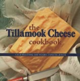 The Tillamook Cheese Cookbook: Celebrating 100 Years of Excellence