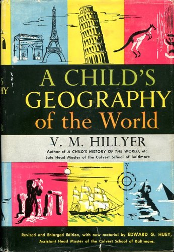 A Child's Geography of the World. Revised, with new material, by Edward G. Huey