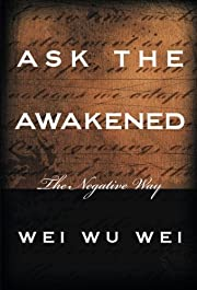Ask the Awakened: The Negative Way by Wu Wei…