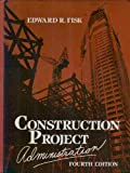 Construction Project Administration, Fisk, Edward R., 0131741373