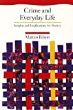 Crime and Everyday Life : Insights and Implications for Society, Felson, Marcus, 0803990294